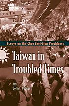 Taiwan in troubled times : essays on the Chen Shui-bian presidency