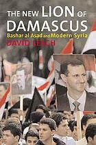The new lion of Damascus : Bashar al-Asad and modern Syria