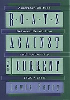 Boats against the current : American culture between revolution and modernity, 1820-1860