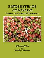Bryophytes of Colorado : mosses, liverworts, and hornworts