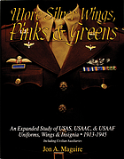 More silver wings, pinks & greens : an expanded study of USAS, USAAC & USAAF uniforms, wings & insignia, 1913-1945, including civilian auxiliaries