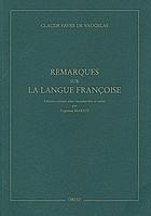 Remarques sur la langue françoise; fac simile de l'édition originale, publié sous le patronage de la Société des textes français modernes. Introduction, bibliographie, index