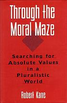 Through the moral maze : searching for absolute values in a pluralistic world