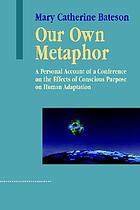 Our own metaphor; a personal account of a conference on the effects of conscious purpose on human adaptation