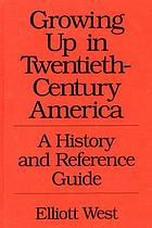 Growing up in twentieth-century America : a history and reference guide
