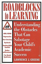 Roadblocks to learning : understanding the obstacles that can sabotage your child's academic success