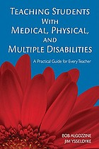 Teaching students with medical, physical, and multiple disabilities : a practical guide for every teacher