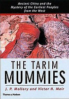 The Tarim mummies : ancient China and the mystery of the earliest peoples from the West, with 190 illustrations, 13 in color