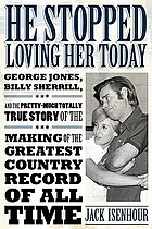 He stopped loving her today George Jones, Billy Sherrill, and the pretty-much totally true story of the making of the greatest country record of all time