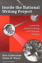 Inside the National Writing Project : connecting network learning and classroom teaching