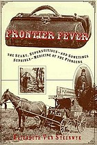 Frontier fever : the silly, superstitious -- and sometimes sensible -- medicine of the pioneers