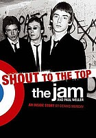 Shout to the top : the Jam and Paul Weller : an inside story