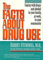 The facts about drug use : coping with drugs and alcohol in your family, at work, in your community