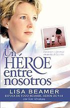 Un héroe entre nosotros : personas comunes y corrientes, extraordinario valor