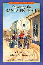 Following the Santa Fe trail : a guide for modern travelers