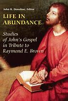 Life in abundance : studies of John's Gospel in tribute to Raymond E. Brown