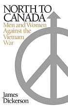 North to Canada : men and women against the Vietnam War