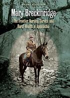 Mary Breckinridge : the Frontier Nursing Service & rural health in Appalachia
