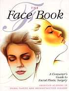 The face book : a consumer's guide to facial plastic surgery