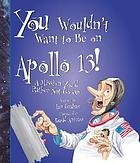 You wouldn't want to be on Apollo 13! : a mission you'd rather not go on