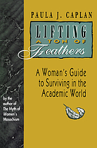 Lifting a ton of feathers : a woman's guide for surviving in the academic world