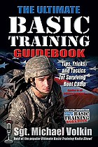 The ultimate basic training guidebook tips, tricks, and tactics for surviving boot camp
