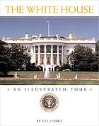 The White House : an illustrated tour