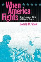 When America fights : the uses of U.S. military force