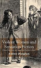 Violent women and sensation fiction : crime, medicine and Victorian popular culture
