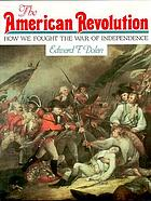 The American Revolution : how we fought the War of Independence
