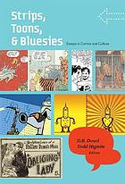 Strips, toons, and bluesies : essays in comics and cultureStrips, toons, and bluesies : essays in comics and cultureStrips, toons, and bluesies : essays in comics and culture