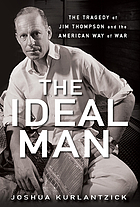 The ideal man : the tragedy of Jim Thompson and the American way of war