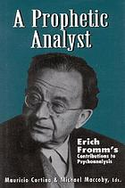 A prophetic analyst : Erich Fromm's contribution to psychoanalysis