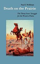 Death on the prairie : the thirty years' struggle for the Western Plains