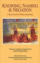 Knowing, naming, and negation : a sourcebook on Tibetan Sautrāntika