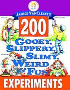 Janice Vancleave's 200 gooey, slippery, slimy, weird & fun experiments