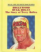 Hollywood Hulk Hogan : the story of Terry Bollea