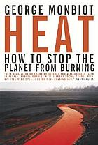Heat : how to stop the planet from burning