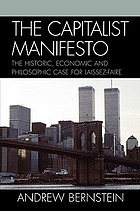 The capitalist manifesto : the historic, economic and philosophic case for laissez-faire