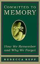 Committed to memory : how we remember and why we forget