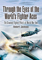 Through the eyes of the world's fighter aces : the greatest fighter pilots of World War Two