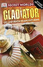 Gladiator : life and death in ancient Rome