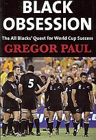 Black obsession : the All Blacks' quest for World Cup success