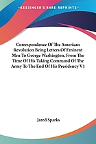 Correspondence of the American Revolution : being letters of eminent men to George Washington, from the time of his taking command of the army to the end of his presidency