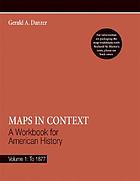 Maps in context : a workbook for American history