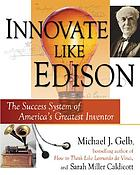 Innovate like Edison : the success system of America's greatest inventor