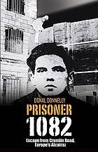 Prisoner 1082 : escape from Crumlin Road Prison ('Europe's Alcatraz')