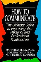 How to communicate : the ultimate guide to improving your personal and professional relationships