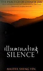 Illuminating silence : the practice of Chinese Zen