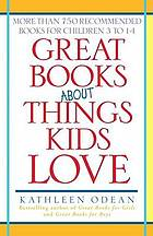 Great books about things kids love : more than 750 recommended books for children 3 to 14